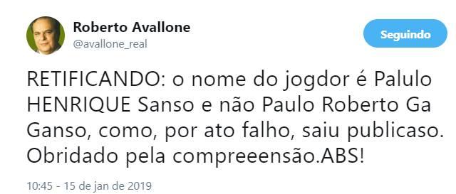 Tuíte do jornalista Roberto Avallone: Retificando: o nome do jogdor é Palulo HENRIQUE Sanso e não Paulo Roberto Ga Ganso, como, por ato falho, saiu publicaso. Obrigado pela compreensão. ABS! (sic)